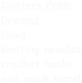 Knitters Pride Dreamz Nova knitting needles crochet hooks and much more!